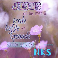 Jesus vul my Inspirational Qoutes, Uplifting Quotes, Positive Quotes, Motivational Quotes, Encouraging Verses, Scripture Verses, Bible 2, Christening Quotes, Afrikaanse Quotes