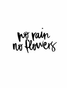 No rain no flowers. www.gracetheday.com
