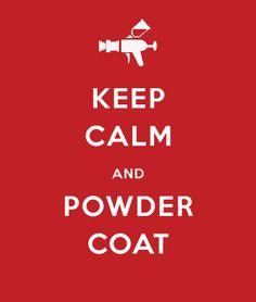 Keep calm and powder coat. Powder coating, AMS, Accurate Metal