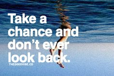 take a chance and don't ever look back.