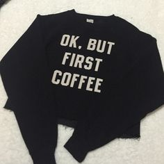Brandy Melville okay but first coffee sweatshirt Not faded at all. Super soft on the inside. Cropped sweatshirt from John colt Brandy Melville one size Brandy Melville Tops Sweatshirts & Hoodies