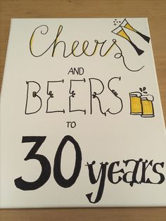 Cheers and beers to 30 years. Handmade by Tessa.