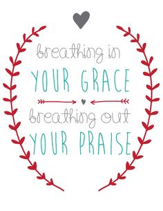 "Never Once ""every step we'll be breathing in Your grace. Evermore we'll be breathing out Your praise..."""