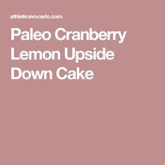 Paleo Cranberry Lemon Upside Down Cake