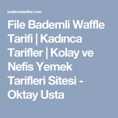 File Bademli Waffle Tarifi | Kadınca Tarifler | Kolay ve Nefis Yemek Tarifleri Sitesi - Oktay Usta