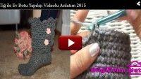 Tığ ile Ev Botu Yapılışı Videolu Anlatım 2015