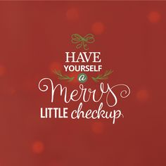 COME ON IN for a merry little checkup and we'll make sure all of your troubles stay out of sight!