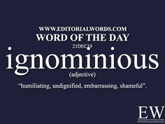 """Today's """"Word of the Day"""" is ignominious and it is an adjective meaning """"humiliating, undignified, embarrassing, shameful"""". This word is present in [. Advanced English Vocabulary, Learn English Grammar, English Writing Skills, English Idioms, English Phrases, Learn English Words, English Language, Interesting English Words, Unusual Words"""