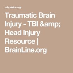 Traumatic Brain Injury - TBI & Head Injury Resource | BrainLine.org
