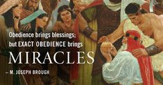 """Obedience brings blessings; but exact obedience brings miracles."" –M. Joseph Brough (Second Counselor, Young Men General Presidency) ... How has exact obedience brought about miracles in your life? ... Learn more http://lds.org/topics/obedience and #passiton."