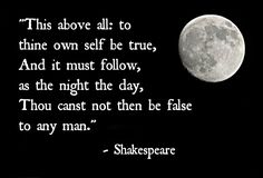 """""""To thine own self be true."""" 