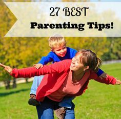 27 BEST Parenting tips from across the web!