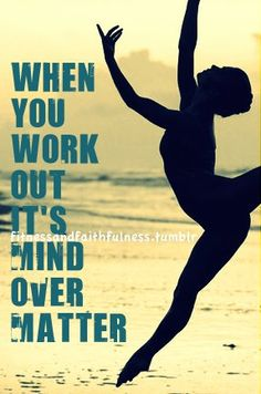 "My dad always said to me as we jogged  together ""mind over matter"".  Over and OVER!  Love this."