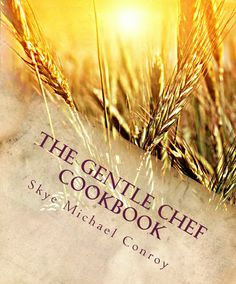 The Gentle Chef - The Gentle Chef Cookbook contains over 230 delicious vegan recipes for creating a wide variety of plant-based foods.