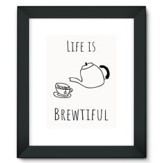 """""""Life is Brewtiful"""" Cup of tea Framed Fine Art Print"""
