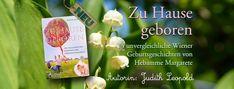 Zu Hause geboren - Die unglaublichen Erlebnisse der Hebamme Margarete. Autorin: Judith Leopold. Verlag edition riedenburg Salzburg