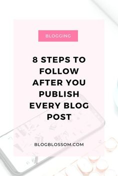 Writing a new post is not as simple as just publishing a blog post and being done with it. Here are 8 things you need to add to your to-do after hitting the publish button on your new post. // Blog Blossom -- #blogging #bloggertips