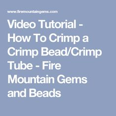 Video Tutorial - How To Crimp a Crimp Bead/Crimp Tube - Fire Mountain Gems and Beads