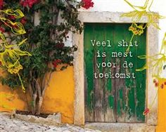 lots of shit is fertilizer for the future Best Love Quotes, Me Quotes, Motivational Quotes, Funny Quotes, Inspirational Quotes, Daily Word, Dutch Quotes, One Liner, Better Love