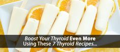 Discover 7 thyroid recipes that are not only amazing delicious but can help boosting and heal your thyroid in the process...