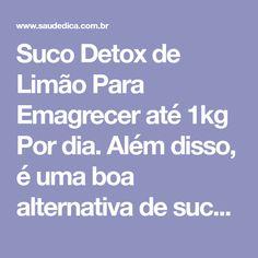 Suco Detox de Limão Para Emagrecer até 1kg Por dia. Além disso, é uma boa alternativa de sucos saudável, além de ajudar a Emagrecer Com Saúde.