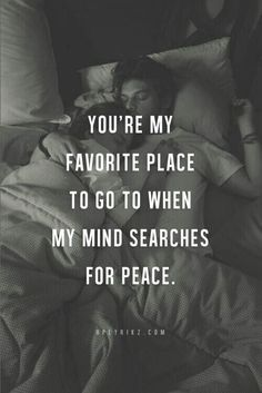 You're my favorite place to go to