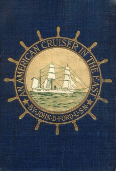 """Vintage Nautical Book Cover ~ """"An American Cruiser in the East"""" John D Ford (1898)."""