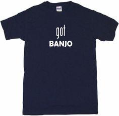 Got Banjo Tee Shirt OR Hoodie Sweat