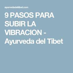9 PASOS PARA SUBIR LA VIBRACION - Ayurveda del Tibet