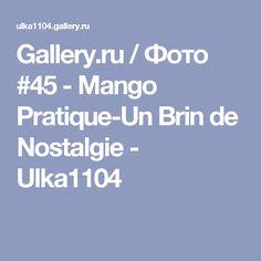 Gallery.ru / Фото #45 - Mango Pratique-Un Brin de Nostalgie - Ulka1104