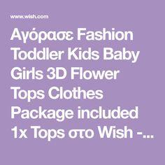 Αγόρασε Fashion Toddler Kids Baby Girls 3D Flower Tops Clothes Package included 1x Tops στο Wish - Αγορές ίσον διασκέδαση