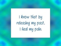 "Daily Affirmation for December 22, 2014 #affirmation #inspiration - ""I know that by releasing my past, I heal my pain."""