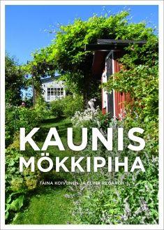 Kaunis mökkipiha /  Taina Koivunen ja Elina Regårdh ; valokuvat: Elina Regårdh, Matti Pietarinen ja Taina Koivunen.
