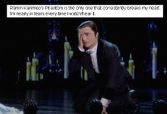 OMG SO TRUE ITS THE ONLY ONE I CARE ANYTHING ABOUT!! THE OTHER PHANTOMS DONT COMPARE TO HIM!! When I reached the end of the 25th anniversary I was so devastated that phantom disappeared!! I will be sad for the rest of my life!