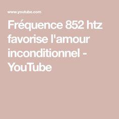 Fréquence 852 htz favorise l'amour inconditionnel - YouTube
