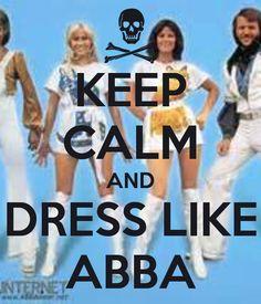 KEEP CALM AND DRESS LIKE ABBA