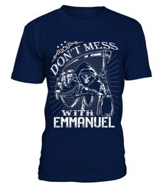 # DONT MESS WITH EMMANUEL .  DONT MESS WITH EMMANUEL  A GIFT FOR THE SPECIAL PERSON  It's a unique tshirt, with a special name!   HOW TO ORDER:  1. Select the style and color you want:  2. Click Reserve it now  3. Select size and quantity  4. Enter shipping and billing information  5. Done! Simple as that!  TIPS: Buy 2 or more to save shipping cost!   This is printable if you purchase only one piece. so dont worry, you will get yours.   Guaranteed safe and secure checkout via:  Paypal | VISA…