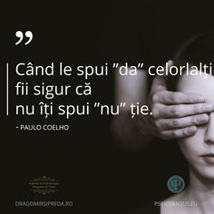 Citate psihologie si dezvoltare personala • PsihoSensus Physiology, True Words, Quotes, Paulo Coelho, Quotations, Quote, Shut Up Quotes, Shut Up Quotes, True Sayings