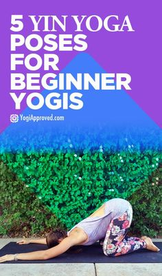 5 Yin Yoga Poses For Beginner Yogis - Pin now, Practice Later!