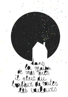 Magnifique illustration de Marie Danjou de Petit Sweet in the house of my dreams rains happiness of all colors French Phrases, French Quotes, Typographie Logo, Jolie Phrase, Bien Dit, Illustration Art, Illustrations, Positive Attitude, Beautiful Words