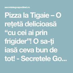 """Pizza la Tigaie – O rețetă delicioasă """"cu cei ai prin frigider""""! O sa-ți iasă ceva bun de tot! - Secretele Gospodinei Pizza, Food And Drink, Foods, Diets, Food Food"""