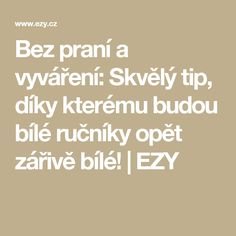 Bez praní a vyváření: Skvělý tip, díky kterému budou bílé ručníky opět zářivě bílé! | EZY Cleaning, Math Equations, Homemade, Wicker, Chemistry, Home Made, Home Cleaning, Hand Made