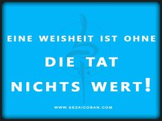 Die beste #Weisheit ist ohne das Tun und das Machen nichts #Wert. #sezaicoban #blessed #Zeitwende
