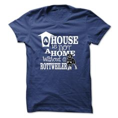 (Tshirt best Gift) House is not home without ROTTWEILER (Tshirt Legen) Hoodies, Tee Shirts