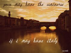 You may have the universe, if I may have Italy. -Verdi
