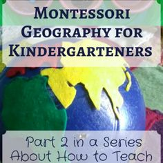 Montessori Geography for Kindergarteners: Part 2 in a Series About How to Teach Your Child at Home