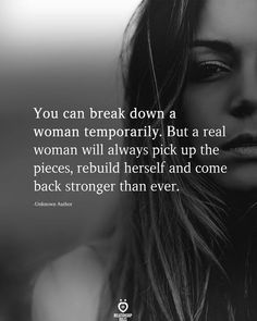You can break down a woman temporarily. But a real woman will always pick up the pieces, rebuild herself and come back stronger than ever. Real Women Quotes, Strong Women Quotes, Strong Couple Quotes, Know Your Worth Quotes, Knowing Your Worth, Alone Quotes, Up Quotes, Leader Quotes, Babe Quotes