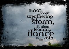 Learn to dance in the rain. Great Quotes, Quotes To Live By, Me Quotes, Inspirational Quotes, Motivational, Infertility Quotes, Ways To Reduce Stress, Infertility Treatment, Dance Like No One Is Watching