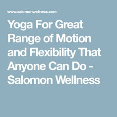 Yoga For Great Range of Motion and Flexibility That Anyone Can Do - Salomon Wellness