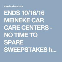ENDS 10/16/16  MEINEKE CAR CARE CENTERS - NO TIME TO SPARE SWEEPSTAKES https://www.facebook.com/meinekecarcareusa/app/143103275748075?brandloc=DISABLE&app_data=from-hvoczy,chk-57de00de75bdc